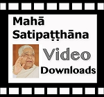 Mahasatipatthana Sutta <br />(Download and Streaming Videos) <br />Multiple Languages