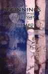 Beginnings: Collected Essays of S. Bodhesako
